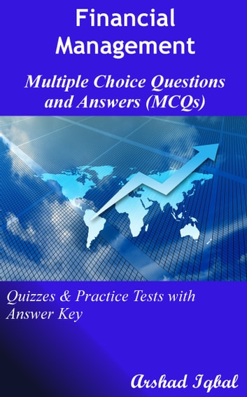 Financial Management Multiple Choice Questions and Answers (MCQs): Quizzes & Practice Tests with Answer Key ebook by Arshad Iqbal