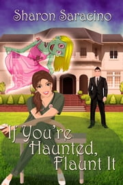 If You're Haunted Flaunt It ebook by Sharon Saracino
