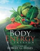 Body Energy - Nutrition ebook by Robert G. Hines