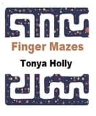 Finger Mazes ebook by Tonya Holly