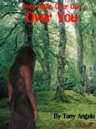 Over night over day over you ebook by Tony Angelo