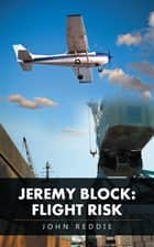 Jeremy Block: Flight Risk ebook by John Reddie
