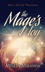 The Mage's Toy (Aria Afton Presents) ebook by MeiLin Miranda