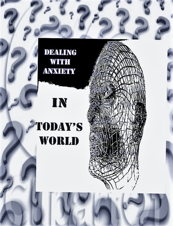 DEALING WITH ANXIETY - IN TODAY'S WORLD ebook by azul.ali