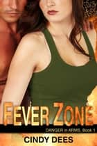 Fever Zone (Danger in Arms, Book 1) - Romantic Suspense ebook by Cindy Dees
