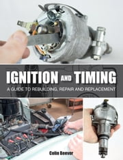Ignition and Timing - A Guide to Rebuilding, Repair and Replacement ebook by Colin Beever
