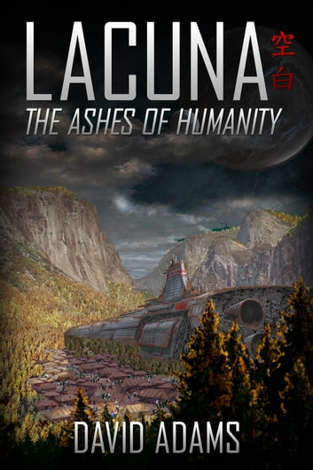 Lacuna: The Ashes of Humanity - Lacuna, #4 ebook by David Adams