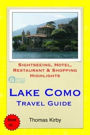 Lake Como, Italy Travel Guide - Sightseeing, Hotel, Restaurant & Shopping Highlights eBook by Thomas Kirby