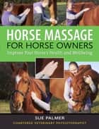 Horse Massage for Horse Owners - Improve Your Horse's Health and Wellbeing ebook by Sue Palmer
