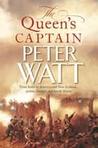 The Queen's Captain: Colonial Series Book 3 ebook by Peter Watt
