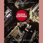 Center Church - Doing Balanced, Gospel-Centered Ministry in Your City audiobook by Timothy Keller
