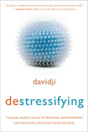 destressifying - The Real-World Guide to Personal Empowerment, Lasting Fulfillment, and Peace of Mind ebook by davidji