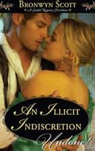 An Illicit Indiscretion ebook by Bronwyn Scott