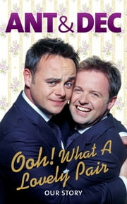 Ooh! What a Lovely Pair - Our Story - from Saturday Night Takeaway's award-winning presenters eBook by Ant McPartlin, Declan Donnelly