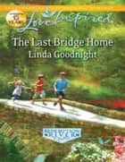 The Last Bridge Home (Mills & Boon Love Inspired) ebook by Linda Goodnight