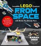 Incredible LEGO® Creations from Space with Bricks You Already Have - 25 New Spaceships, Rovers, Aliens and Other Fun Projects to Expand Your LEGO Universe ebook by Sarah Dees