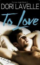 To Love - To Live Again, #2 ebook by Dori Lavelle