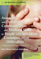 Assessing and Developing Communication and Thinking Skills in People with Autism and Communication Difficulties - A Toolkit for Parents and Professionals ebook by Paul Dobson, Kate Silver