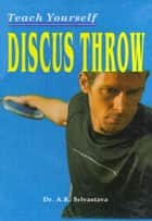 Teach Yourself Discus Throw ebook by Dr. A.K. Srivastava