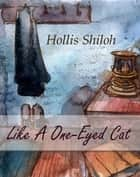 Like A One-Eyed Cat ebook by Hollis Shiloh