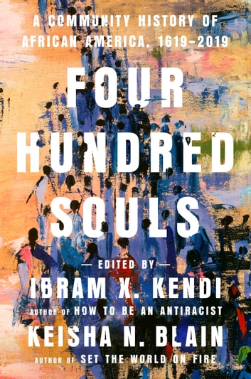 Four Hundred Souls - A Community History of African America, 1619-2019 ebook by