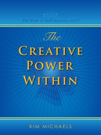 The Creative Power Within ebook by Kim Michaels
