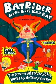 Bat Rider and the Big Bad Bat ebook by Anthony Barton