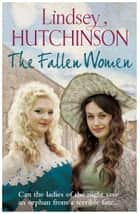 Fallen Women - From the author of the bestselling 'The Workhouse Children' ebook by Lindsey Hutchinson
