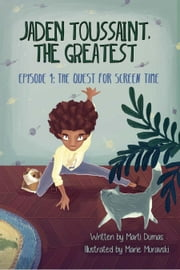 Jaden Toussaint, the Greatest Episode 1: The Quest for Screen Time ebook by Marti Dumas