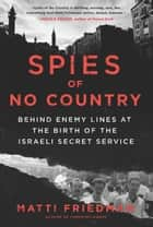 Spies of No Country - Behind Enemy Lines at the Birth of the Israeli Secret Service ebook by Matti Friedman
