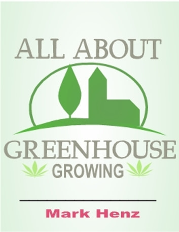 All About Greenhouse Growing ebook by Marc Henz