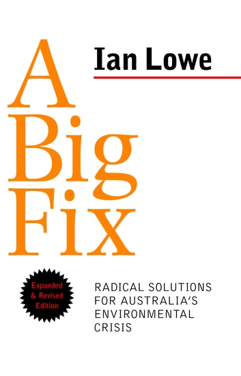 A Big Fix - Radical Solutions for Australia's Environmental Crisis: Expanded and Revised Edition ebook by Ian Lowe