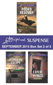 Love Inspired Suspense September 2015 - Box Set 2 of 2 - Rodeo Rescuer\Desperate Escape\Expert Witness ebook by Lynette Eason,Lisa Harris,Rachel Dylan