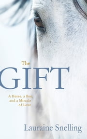 The Gift - A Horse, a Boy, and a Miracle of Love ebook by Lauraine Snelling