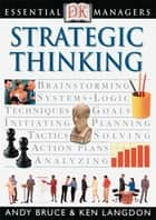 DK Essential Managers: Strategic Thinking ebook by Andy Bruce,Ken Langdon