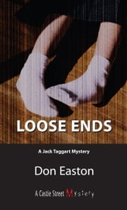 Loose Ends - A Jack Taggart Mystery ebook by Don Easton