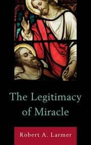 The Legitimacy of Miracle ebook by Robert A. Larmer