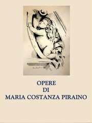 Opere di Maria Costanza Piraino ebook by Maria Costanza Piraino