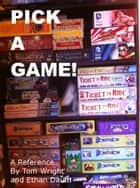 Pick a Game! - A Reference ebook by Tom Wright, Ethan Daum