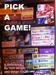Pick a Game! - A Reference ebook by Tom Wright,Ethan Daum