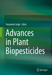 Advances in Plant Biopesticides ebook by Dwijendra Singh