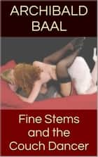 Fine Stems and the Couch Dancer ebook by Archibald Baal