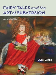 Fairy Tales and the Art of Subversion ebook by Jack Zipes