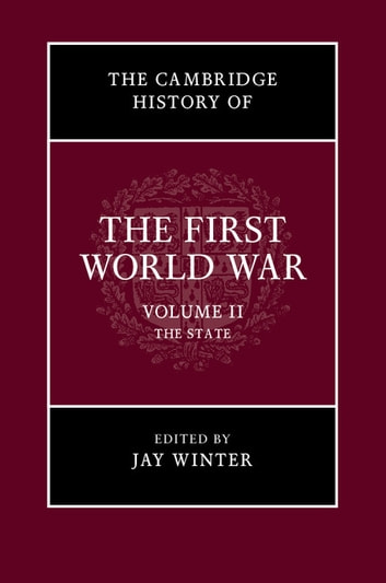 The Cambridge History of the First World War: Volume 2, The State ebook by