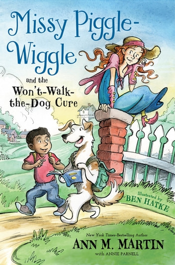 Missy Piggle-Wiggle and the Won't-Walk-the-Dog Cure ebook by Ann M. Martin,Annie Parnell