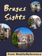 Bruges Sights: a travel guide to the top attractions in Bruges, Belgium (Mobi Sights) ebook by MobileReference