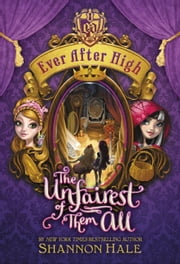Ever After High: The Unfairest of Them All ebook by Shannon Hale