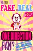 Are You a Fake or Real One Direction Fan? Volume 2 - The 100% Unofficial Quiz and Facts Trivia Travel Set Game ebook by Bingo Starr
