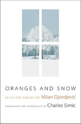 Oranges and Snow - Selected Poems of Milan Djordjević ebook by Charles Simic,Milan Djordjević