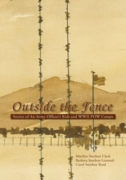 OUTSIDE THE FENCE ebook by Barbara Snethen Leonard and Carol Snethen Reed Marilyn Snethen Clark